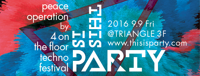 THIS IS PARTY 2016.9.9@Triangle Planner:Atsushi Kawai.